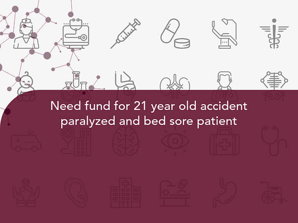 Need fund for 21 year old accident paralyzed and bed sore patient