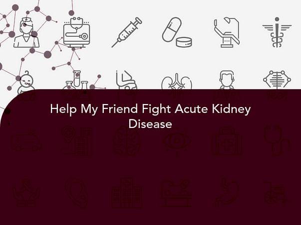 Help My Friend Fight Acute Kidney Disease