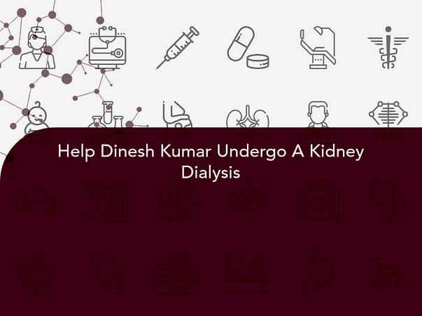 Help Dinesh Kumar Undergo A Kidney Dialysis
