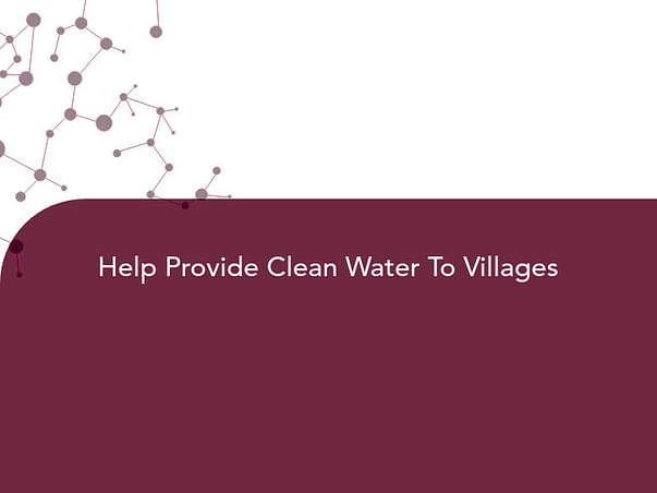 Help Provide Clean Water To Villages