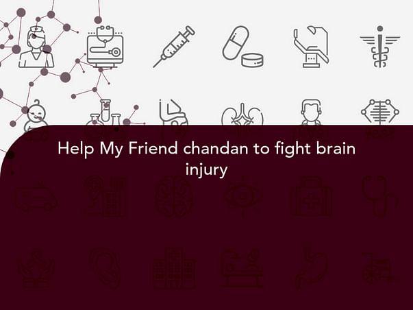 Help My Friend chandan to fight brain injury