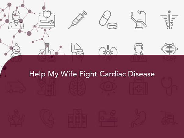 Help My Wife Fight Cardiac Disease