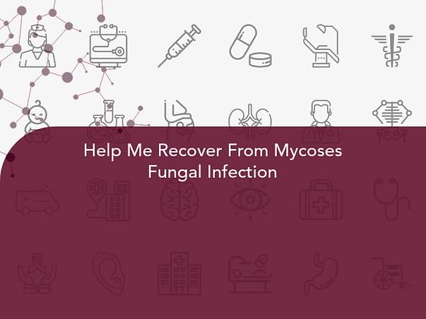 Help Me Recover From Mycoses Fungal Infection