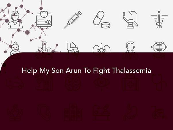 Help My Son Arun To Fight Thalassemia