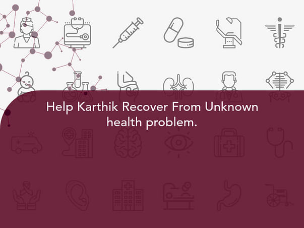 Help Karthik Recover From Unknown health problem.
