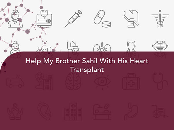 Help My Brother Sahil With His Heart Transplant