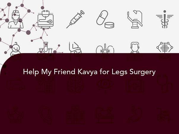 Help My Friend Kavya for Legs Surgery
