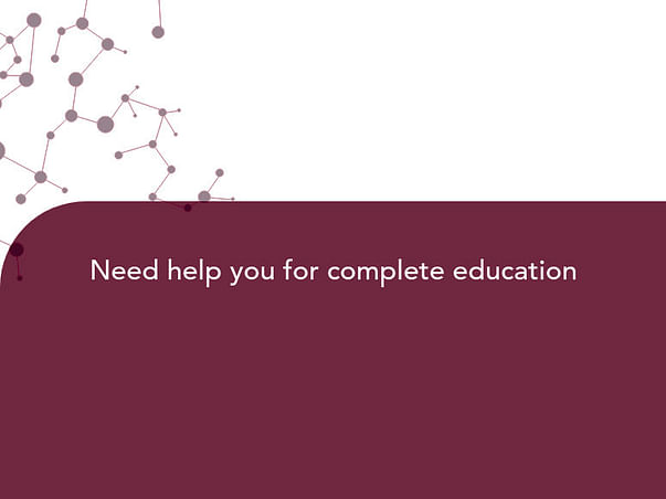 Need help you for complete education