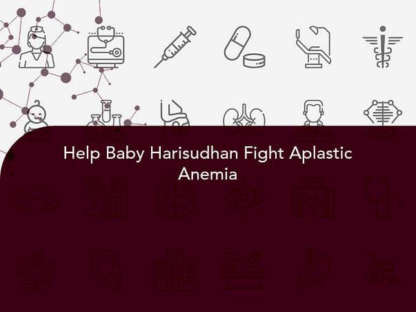 Help Baby Harisudhan Fight Aplastic Anemia