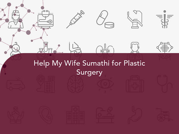 Help My Wife Sumathi for Plastic Surgery