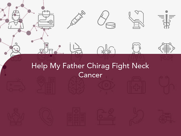 Help My Father Chirag Fight Neck Cancer