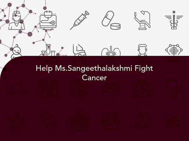 Help Ms.Sangeethalakshmi Fight Cancer