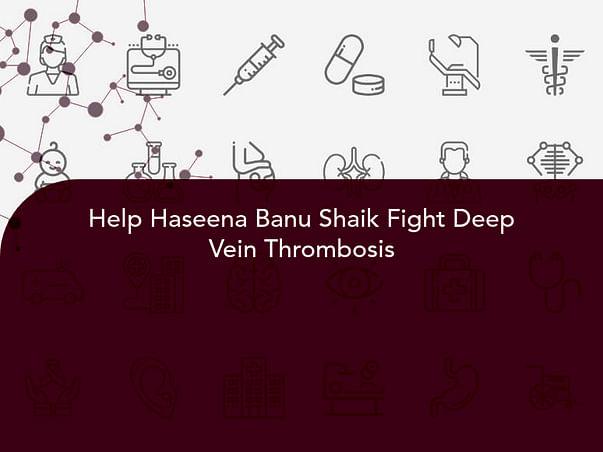 Help Haseena Banu Shaik Fight Deep Vein Thrombosis