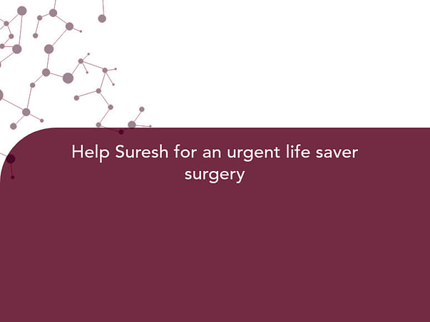 Help Suresh for an urgent life saver surgery