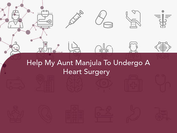 Help My Aunt Manjula To Undergo A Heart Surgery