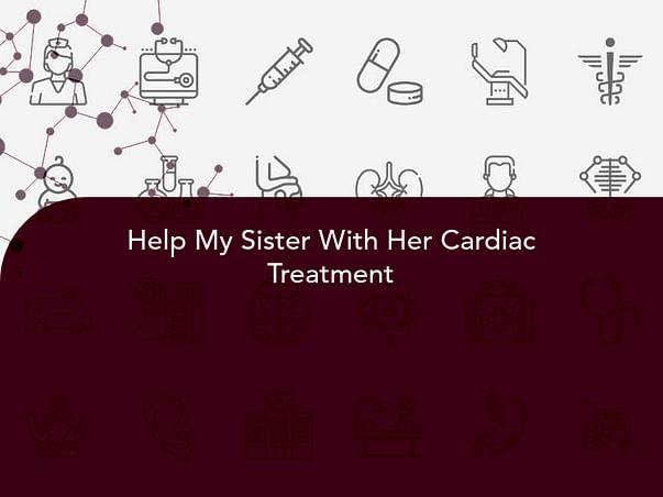 Help My Sister With Her Cardiac Treatment