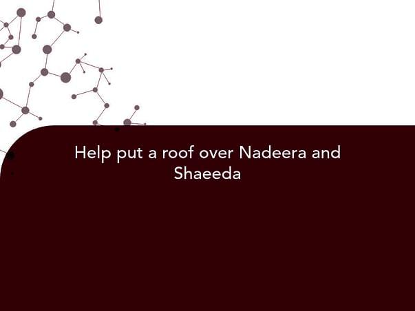Help put a roof over Nadeera and Shaeeda