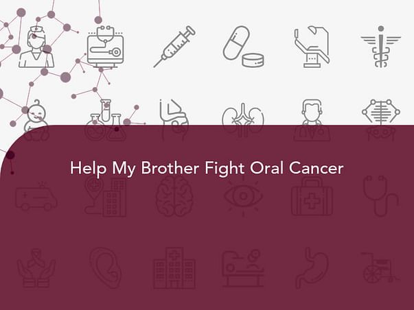 Help My Brother Fight Oral Cancer