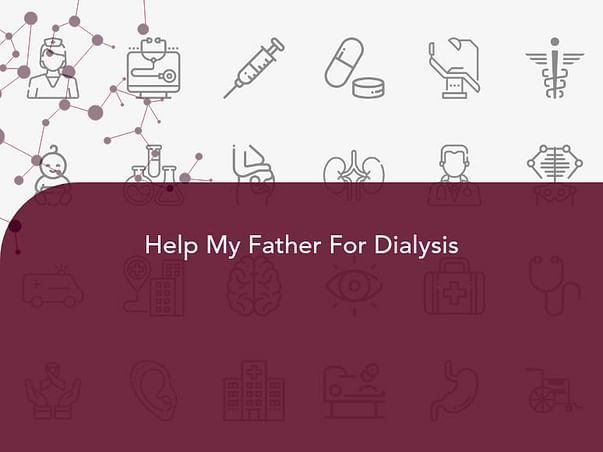 Help My Father For Dialysis