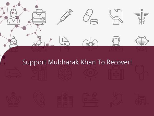 Support Mubharak Khan To Recover!