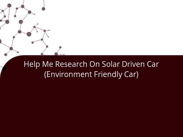 Help Me Research On Solar Driven Car (Environment Friendly Car)