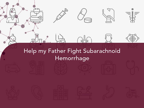 Help my Father Fight Subarachnoid Hemorrhage