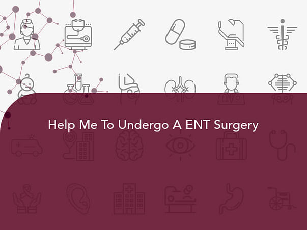 Help Me To Undergo A ENT Surgery