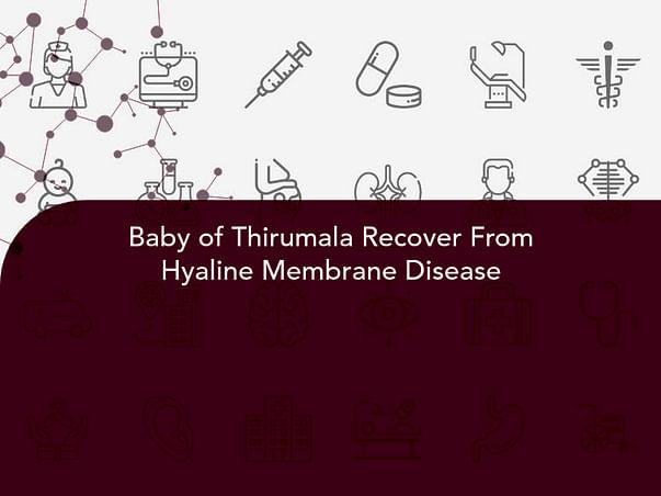 Baby of Thirumala Recover From Hyaline Membrane Disease