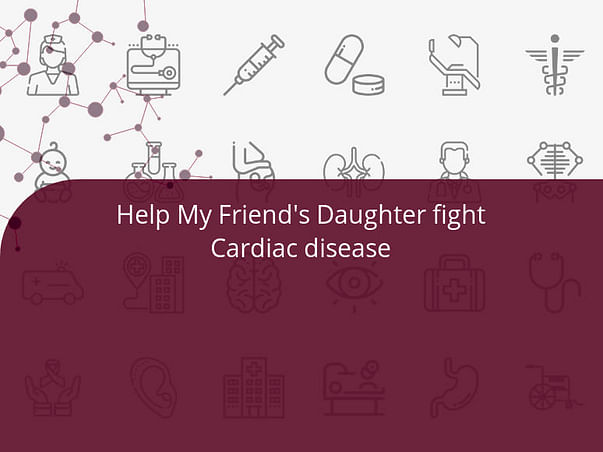 Help My Friend's Daughter fight Cardiac disease