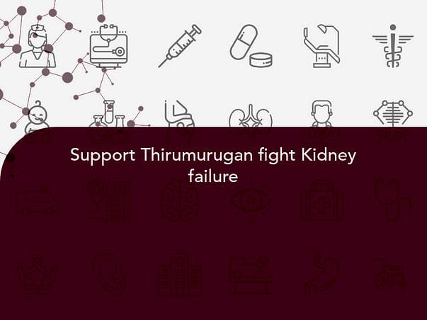 Support Thirumurugan fight Kidney failure