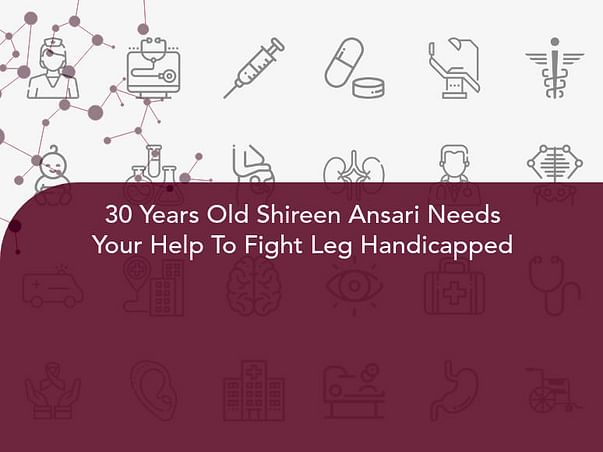 30 Years Old Shireen Ansari Needs Your Help To Fight Leg Handicapped