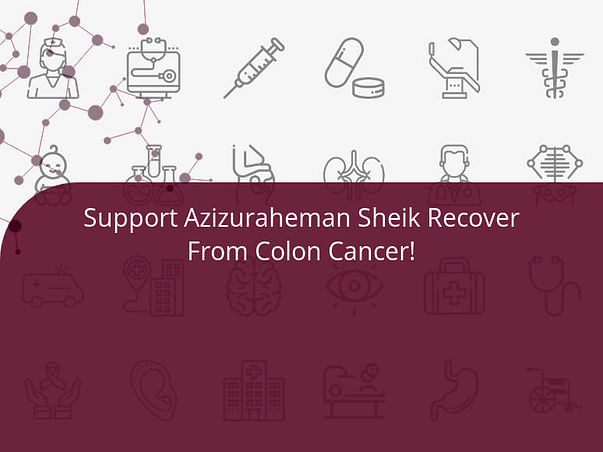 Support Azizuraheman Sheik Recover From Colon Cancer!