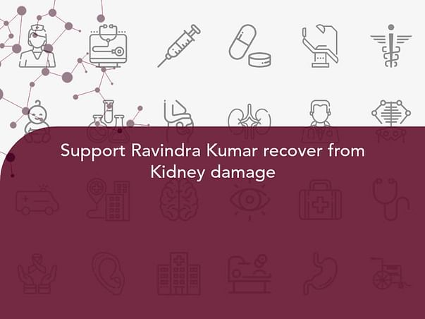 Support Ravindra Kumar recover from Kidney damage