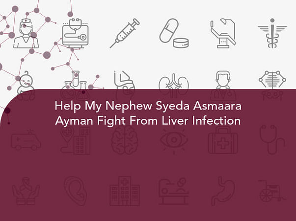 Help My Nephew Syeda Asmaara Ayman Fight From Liver Infection