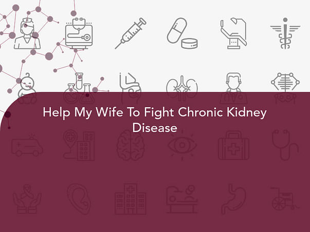 Help My Wife To Fight Chronic Kidney Disease