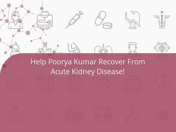 Help Poorya Kumar Recover From Acute Kidney Disease!