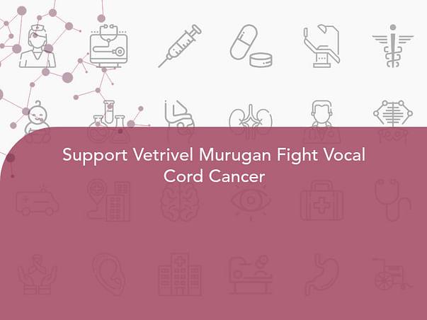 Support Vetrivel Murugan Fight Vocal Cord Cancer
