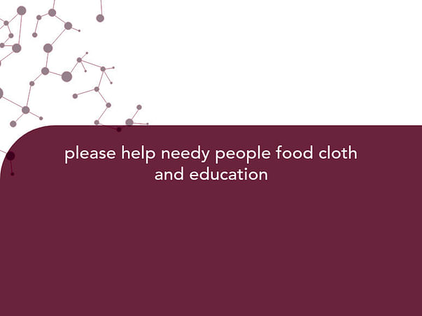 please help needy people food cloth and education