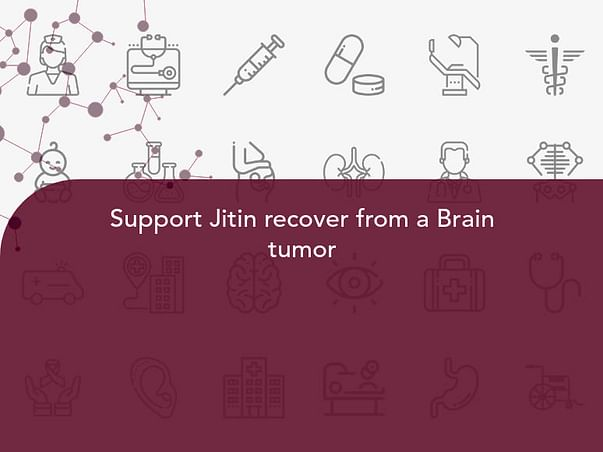 Support Jitin recover from a Brain tumor