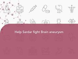 Help Sardar fight Brain aneurysm
