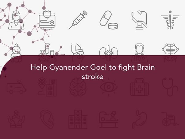 Help Gyanender Goel to fight Brain stroke