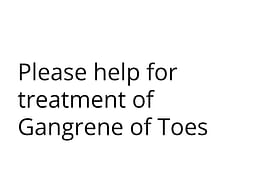 Please help for treatment of Gangrene