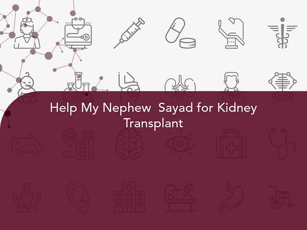 Help My Nephew  Sayad for Kidney Transplant