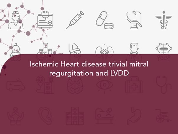Ischemic Heart disease trivial mitral regurgitation and LVDD