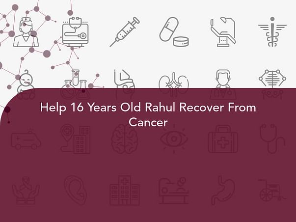 Help 16 Years Old Rahul Recover From Cancer