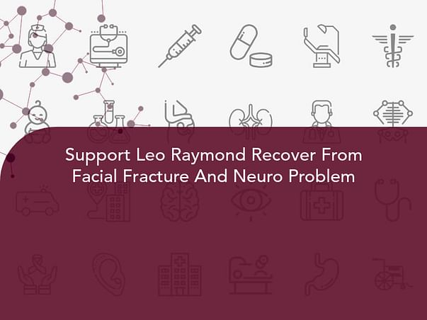 Support Leo Raymond Recover From Facial Fracture And Neuro Problem