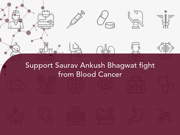 Support Saurav Ankush Bhagwat fight from Blood Cancer