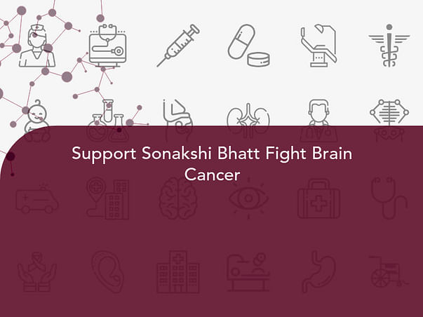 Support Sonakshi Bhatt Fight Brain Cancer