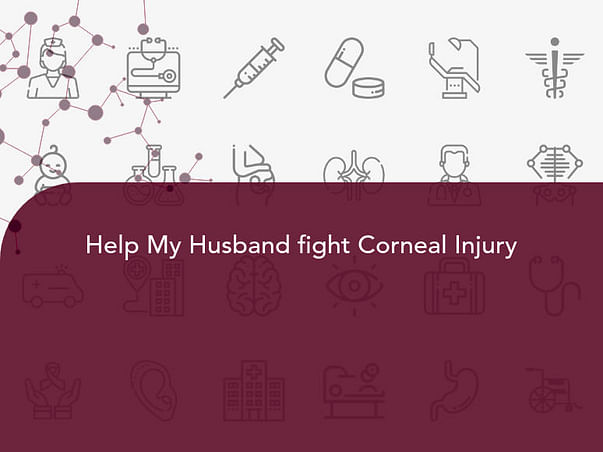 Help My Husband fight Corneal Injury