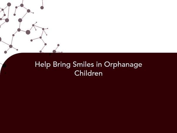 Help Bring Smiles in Orphanage Children